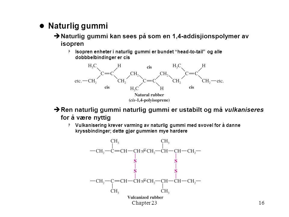 Naturlig gummi Naturlig gummi kan sees på som en 1,4-addisjionspolymer av isopren.