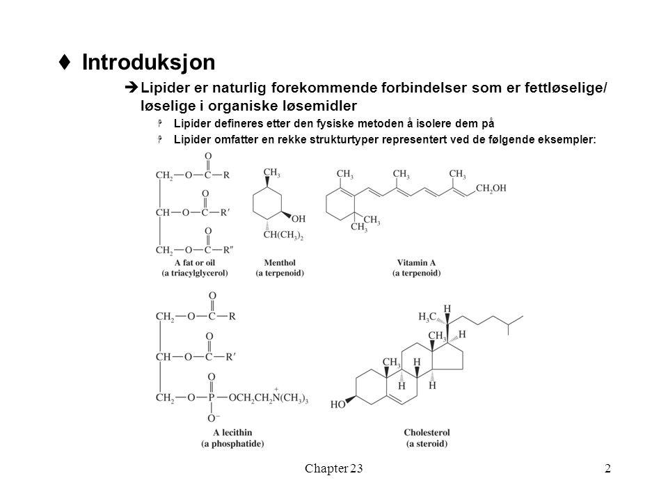 Introduksjon Lipider er naturlig forekommende forbindelser som er fettløselige/ løselige i organiske løsemidler.
