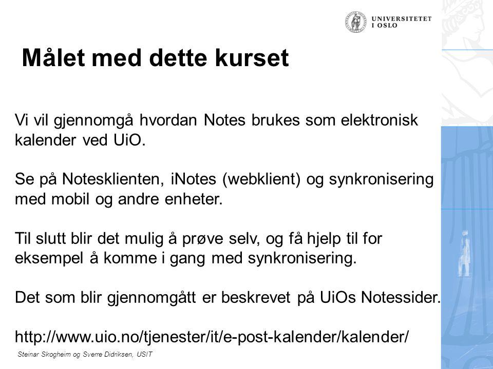 Målet med dette kurset Vi vil gjennomgå hvordan Notes brukes som elektronisk kalender ved UiO.
