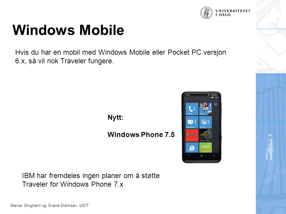 Windows Mobile Hvis du har en mobil med Windows Mobile eller Pocket PC versjon 6.x, så vil nok Traveler fungere.