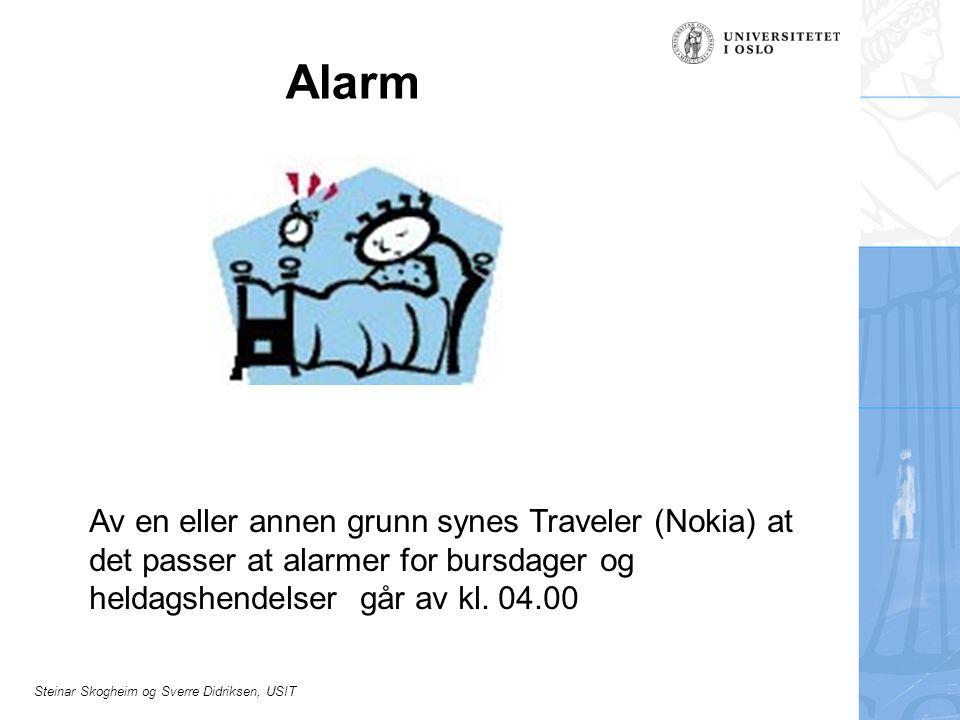 Alarm Av en eller annen grunn synes Traveler (Nokia) at det passer at alarmer for bursdager og heldagshendelser går av kl.
