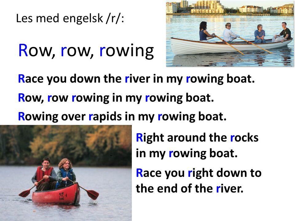 Row, row, rowing Les med engelsk /r/: