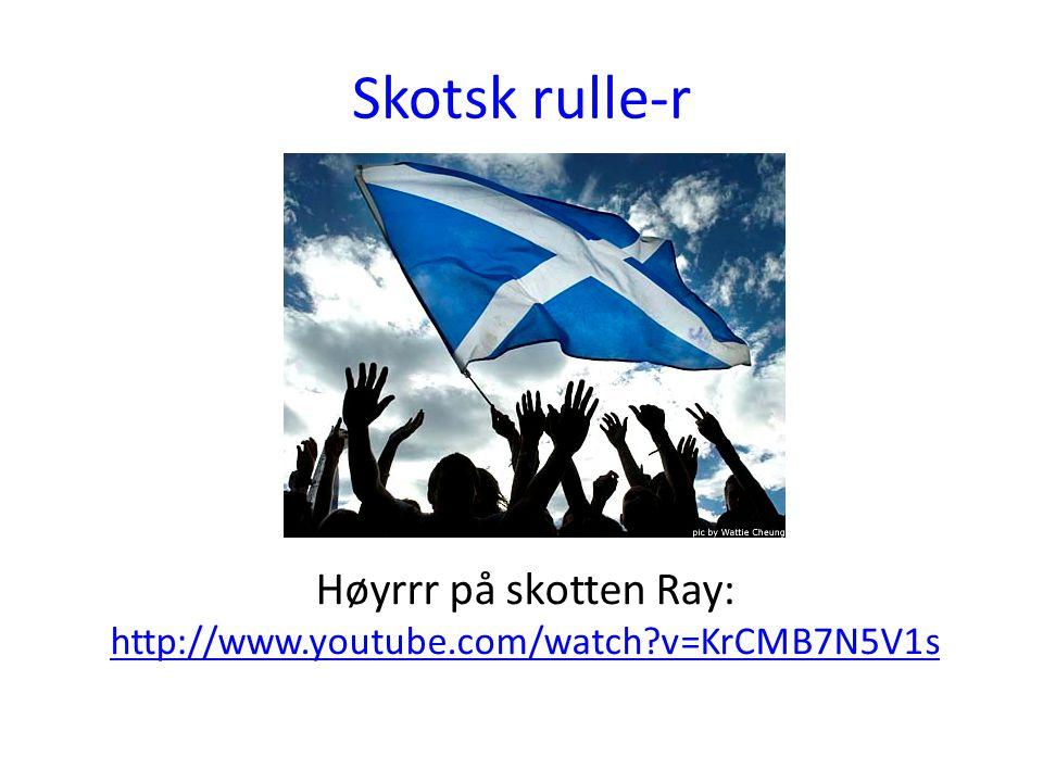 Skotsk rulle-r Høyrrr på skotten Ray: