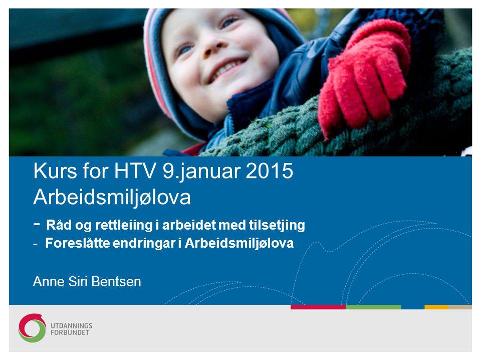 Kurs for HTV 9.januar 2015 Arbeidsmiljølova - Råd og rettleiing i arbeidet med tilsetjing - Foreslåtte endringar i Arbeidsmiljølova