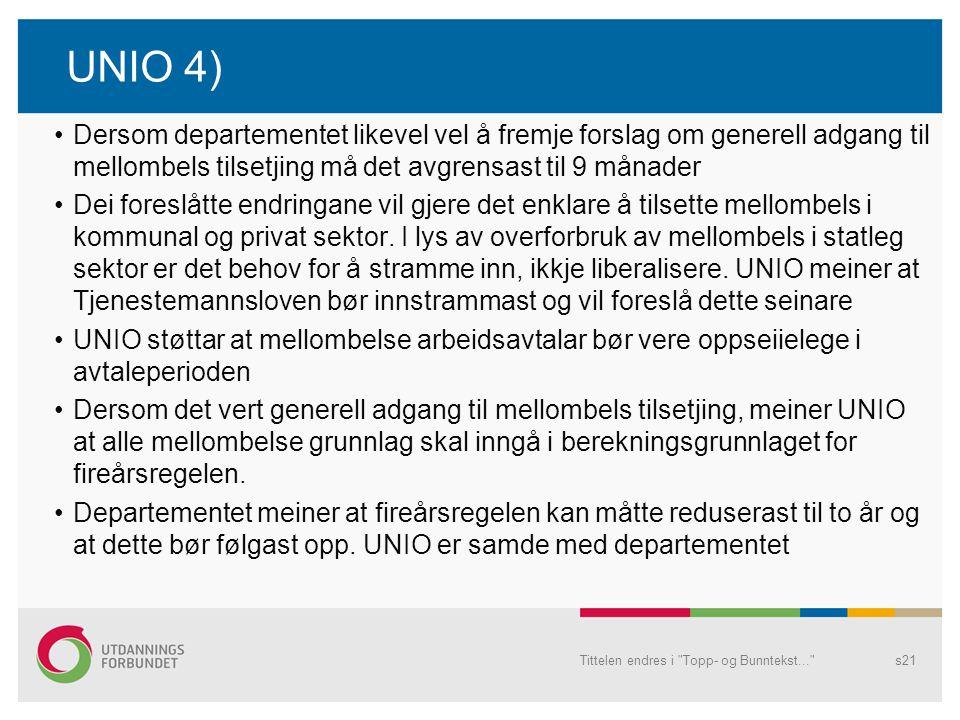 UNIO 4) Dersom departementet likevel vel å fremje forslag om generell adgang til mellombels tilsetjing må det avgrensast til 9 månader.