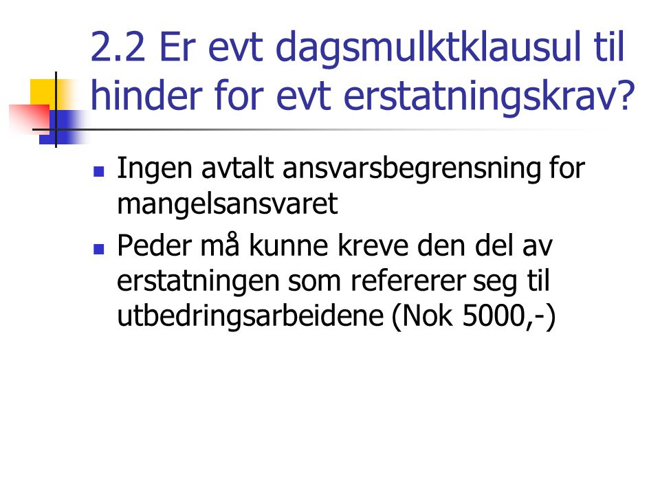 2.2 Er evt dagsmulktklausul til hinder for evt erstatningskrav