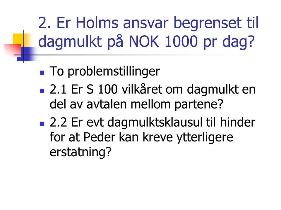2. Er Holms ansvar begrenset til dagmulkt på NOK 1000 pr dag