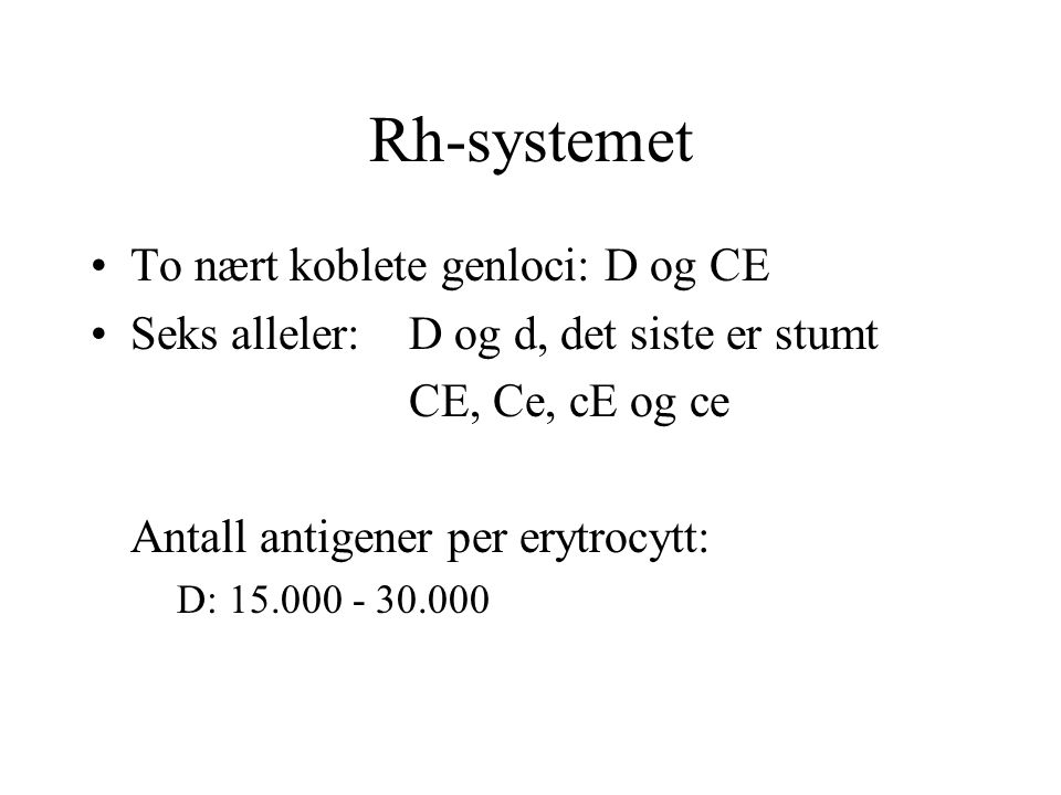 Rh-systemet To nært koblete genloci: D og CE