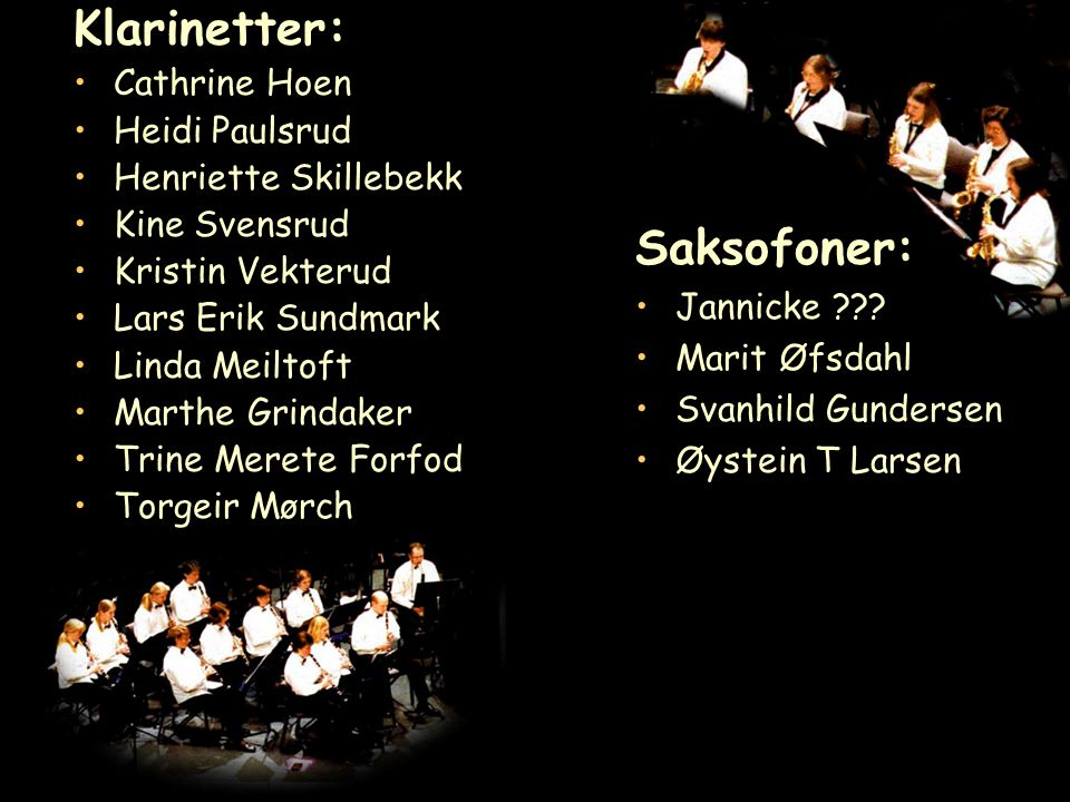 Klarinetter: Saksofoner: Cathrine Hoen Heidi Paulsrud