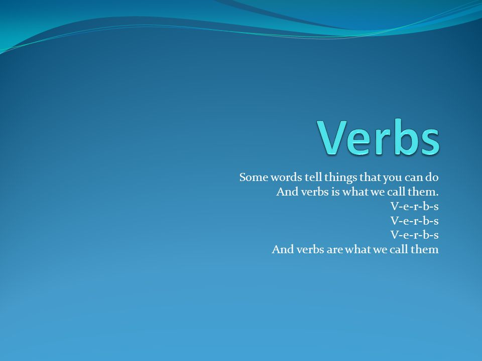 Verbs Some words tell things that you can do