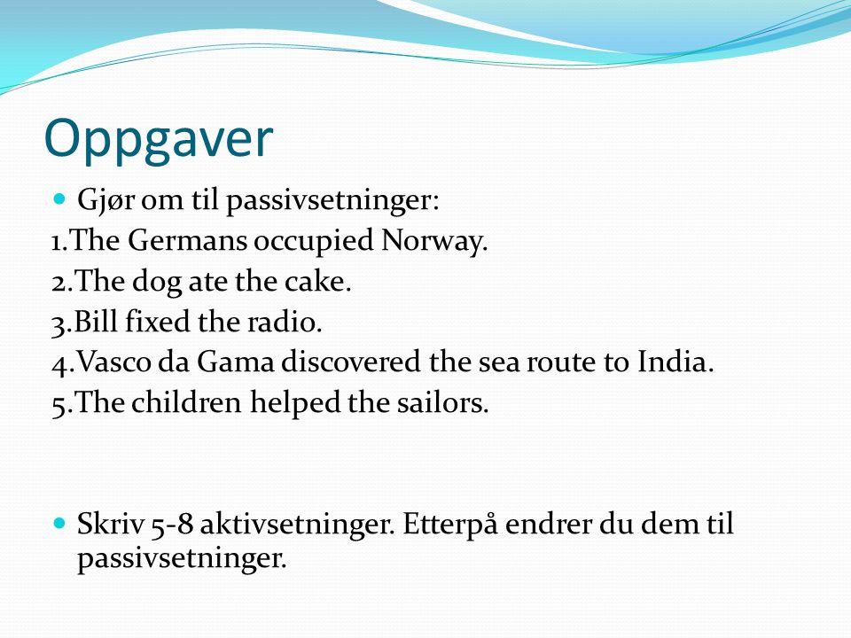 Oppgaver Gjør om til passivsetninger: 1.The Germans occupied Norway.
