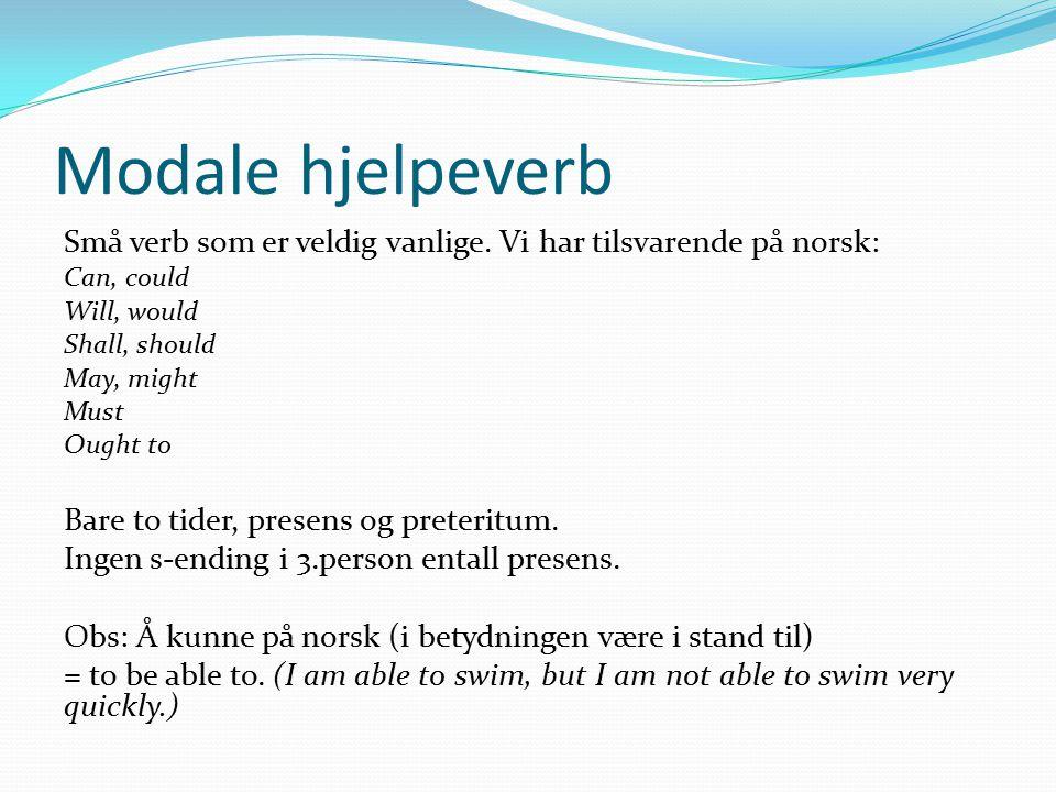 Modale hjelpeverb Små verb som er veldig vanlige. Vi har tilsvarende på norsk: Can, could. Will, would.