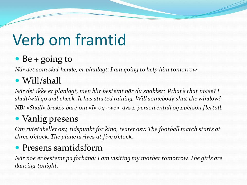 Verb om framtid Be + going to Will/shall Vanlig presens