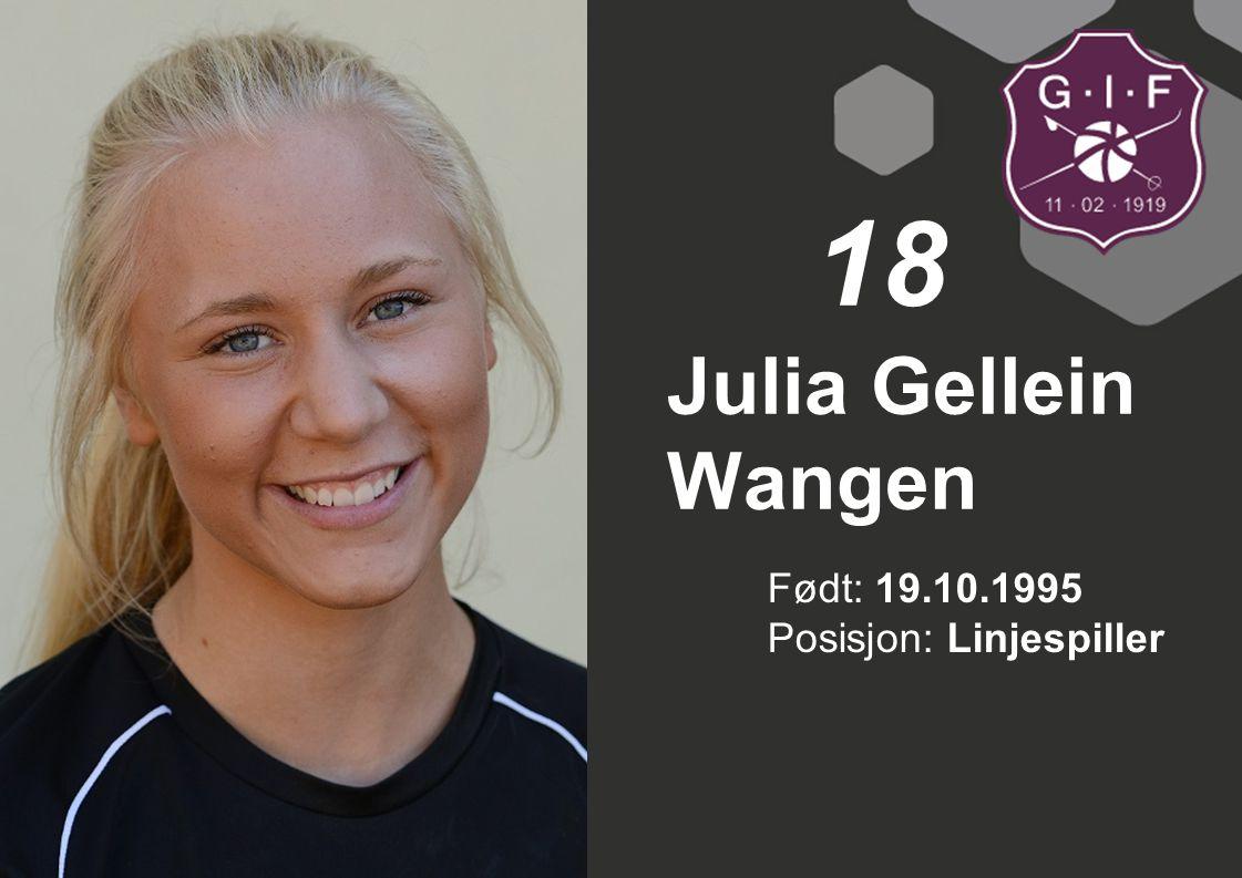 18 Julia Gellein Wangen Født: 19.10.1995 Posisjon: Linjespiller
