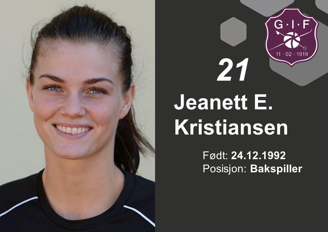 21 Jeanett E. Kristiansen Født: 24.12.1992 Posisjon: Bakspiller