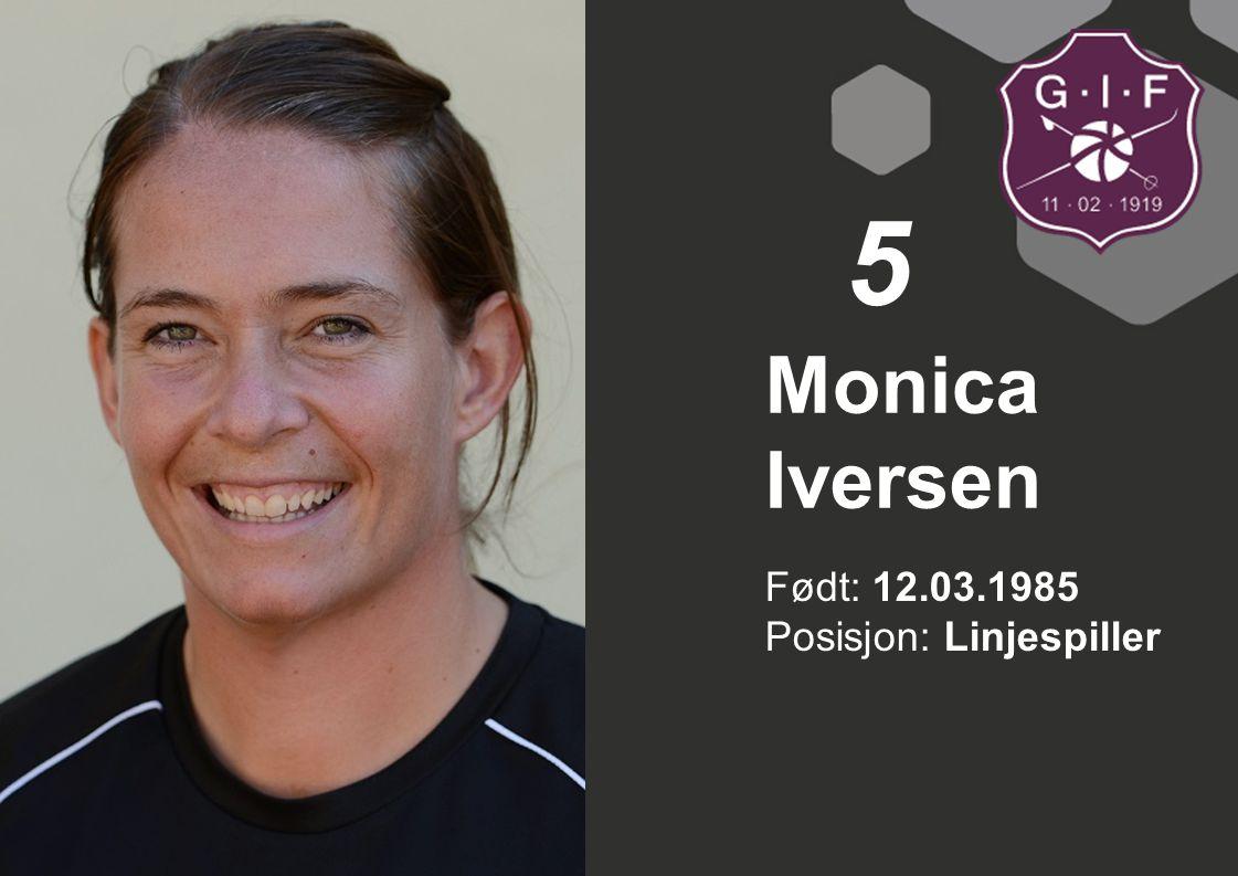 5 Monica Iversen Født: 12.03.1985 Posisjon: Linjespiller