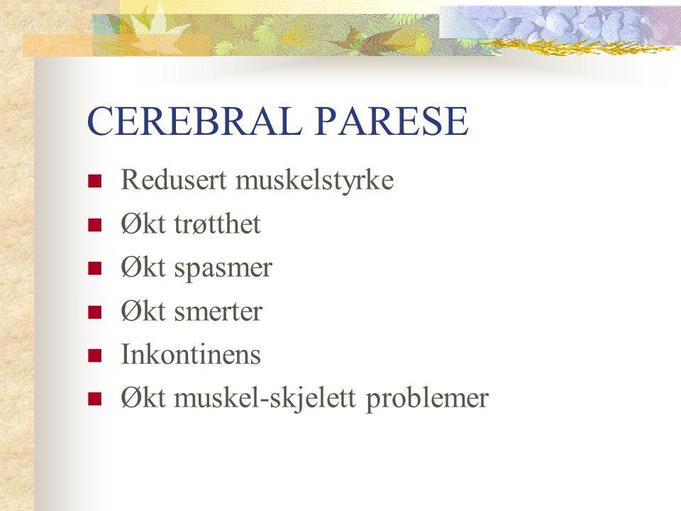 CEREBRAL PARESE Redusert muskelstyrke Økt trøtthet Økt spasmer