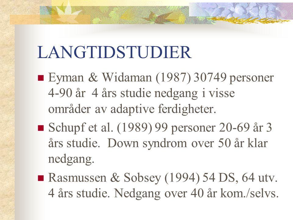 LANGTIDSTUDIER Eyman & Widaman (1987) 30749 personer 4-90 år 4 års studie nedgang i visse områder av adaptive ferdigheter.
