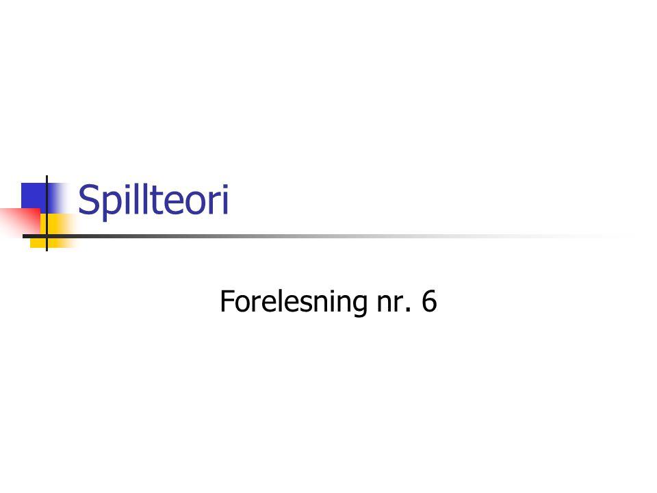 Spillteori Forelesning nr. 6