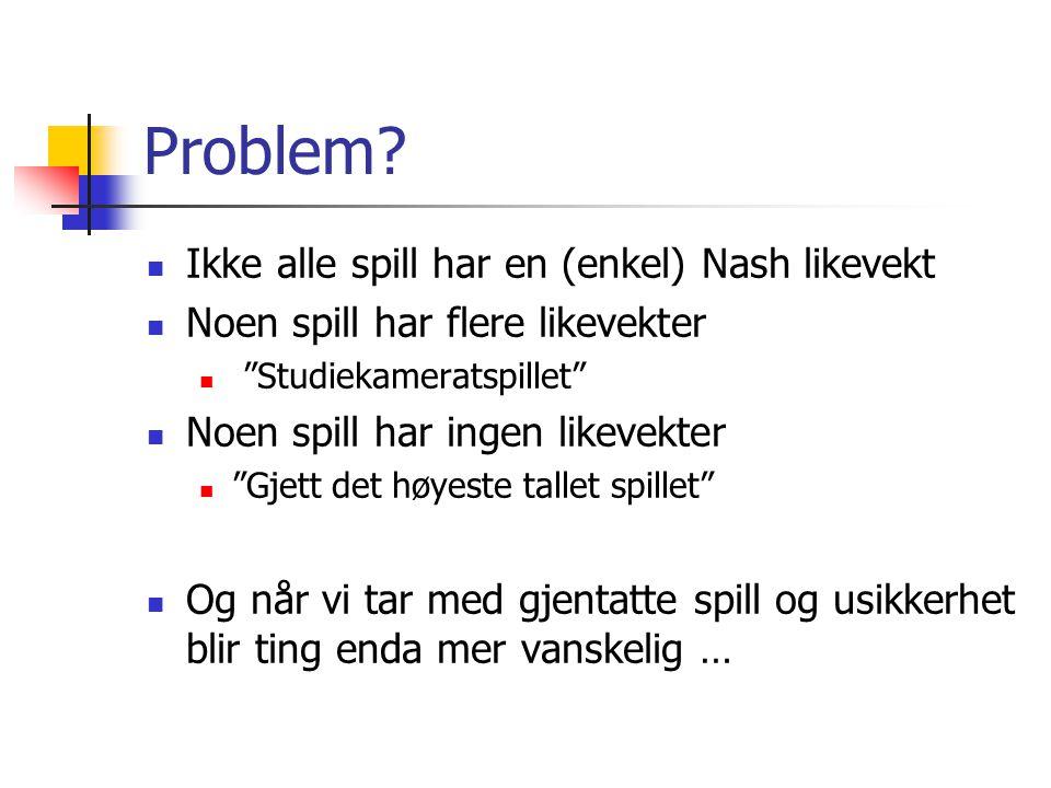 Problem Ikke alle spill har en (enkel) Nash likevekt