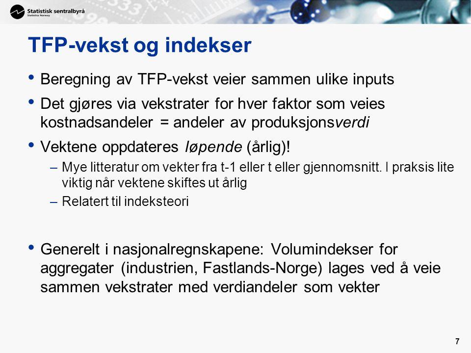 TFP-vekst og indekser Beregning av TFP-vekst veier sammen ulike inputs