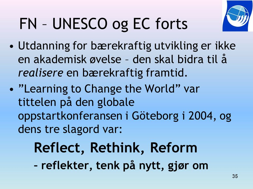 FN – UNESCO og EC forts Reflect, Rethink, Reform