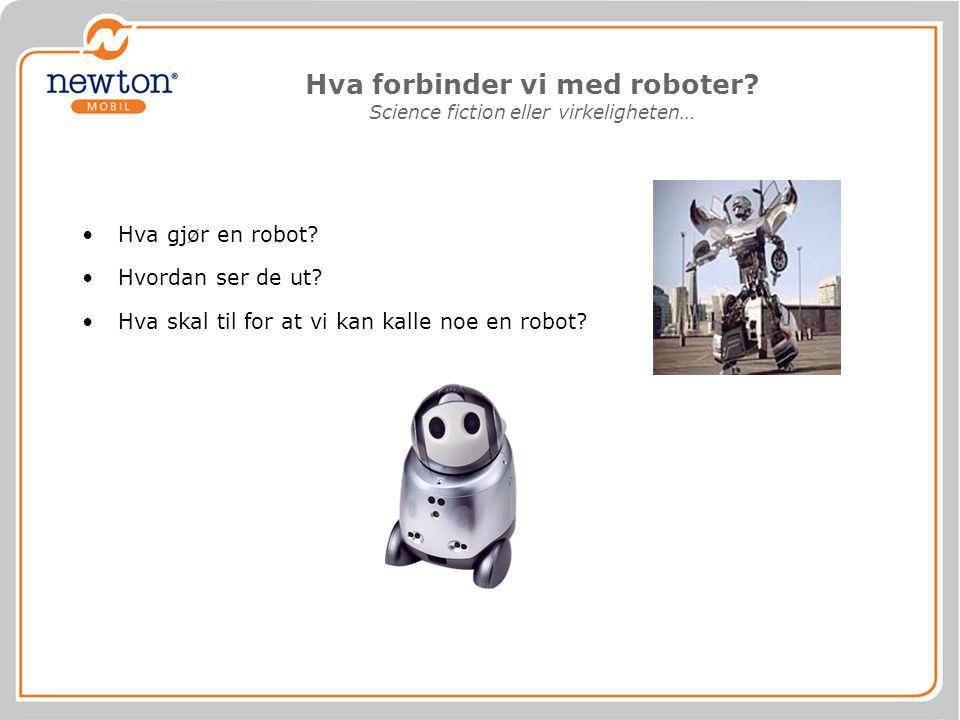 Hva forbinder vi med roboter Science fiction eller virkeligheten…