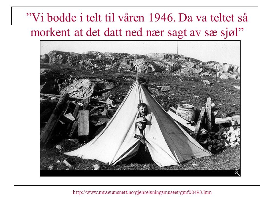 Vi bodde i telt til våren 1946
