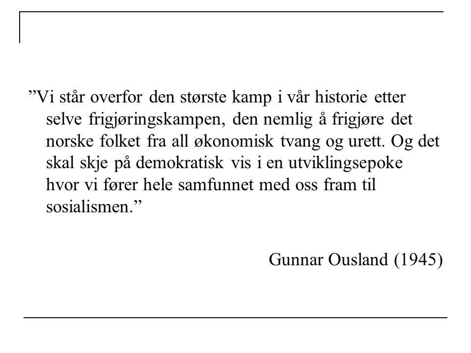 Vi står overfor den største kamp i vår historie etter selve frigjøringskampen, den nemlig å frigjøre det norske folket fra all økonomisk tvang og urett. Og det skal skje på demokratisk vis i en utviklingsepoke hvor vi fører hele samfunnet med oss fram til sosialismen.