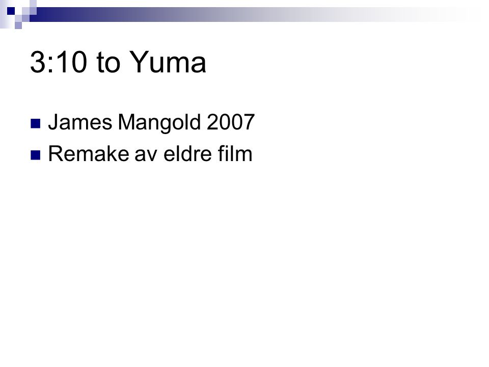 3:10 to Yuma James Mangold 2007 Remake av eldre film
