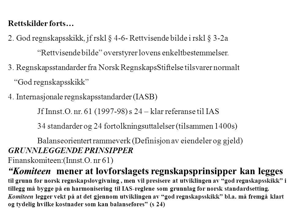Rettskilder forts… 2. God regnskapsskikk, jf rskl § 4-6- Rettvisende bilde i rskl § 3-2a. Rettvisende bilde overstyrer lovens enkeltbestemmelser.