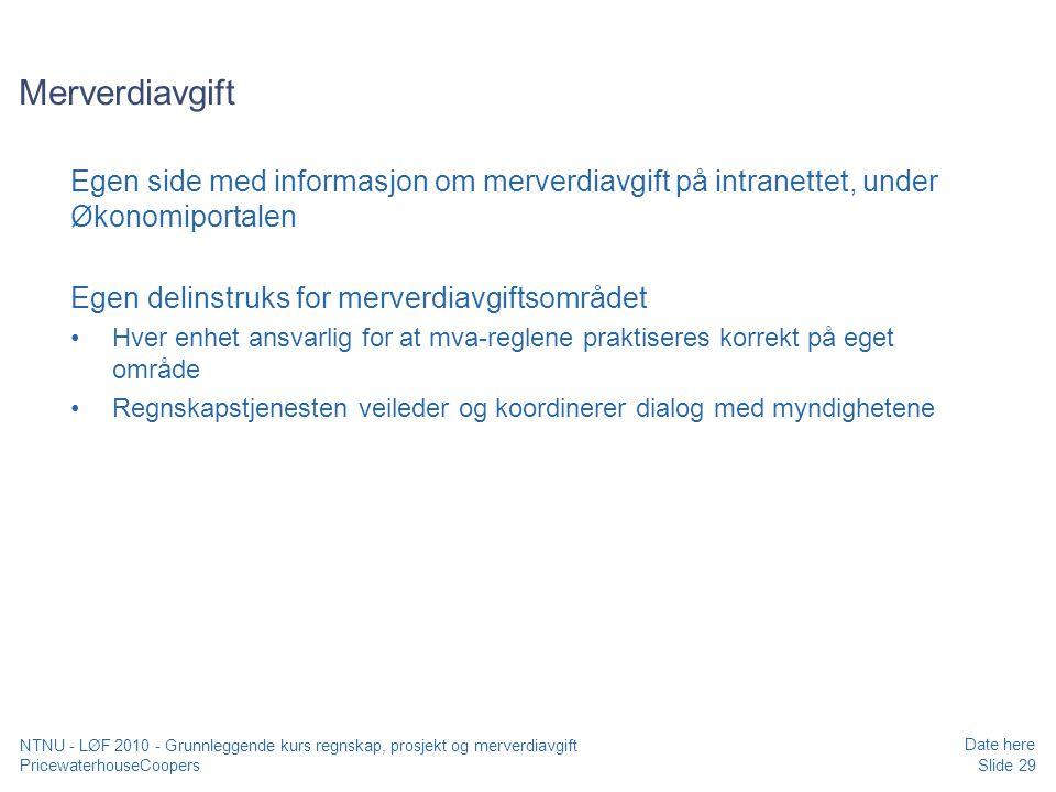 Merverdiavgift Egen side med informasjon om merverdiavgift på intranettet, under Økonomiportalen. Egen delinstruks for merverdiavgiftsområdet.