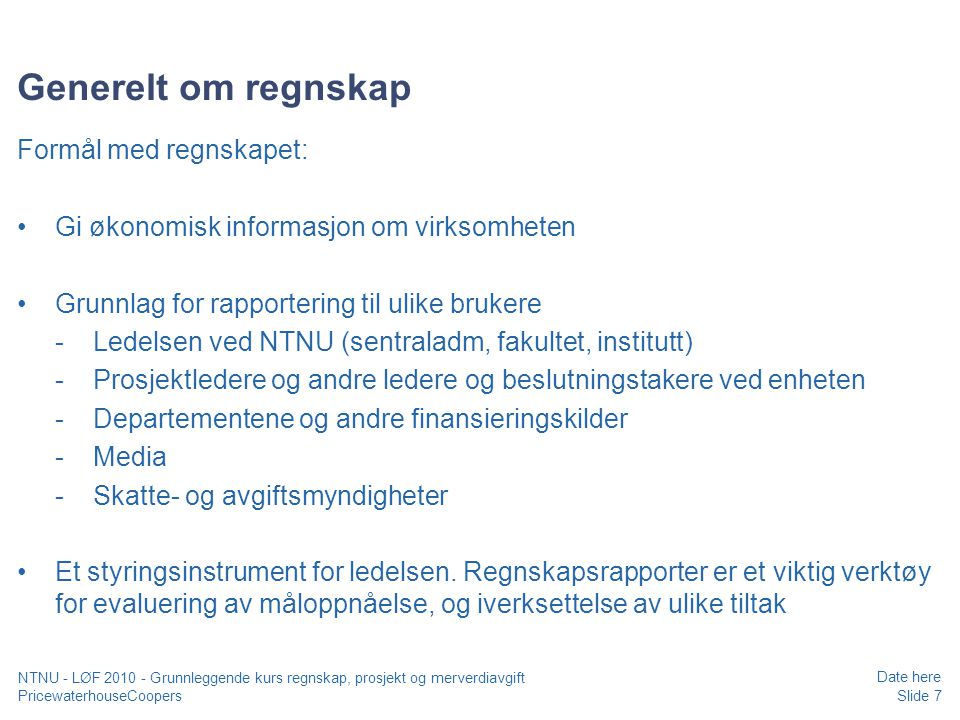 Generelt om regnskap Formål med regnskapet: