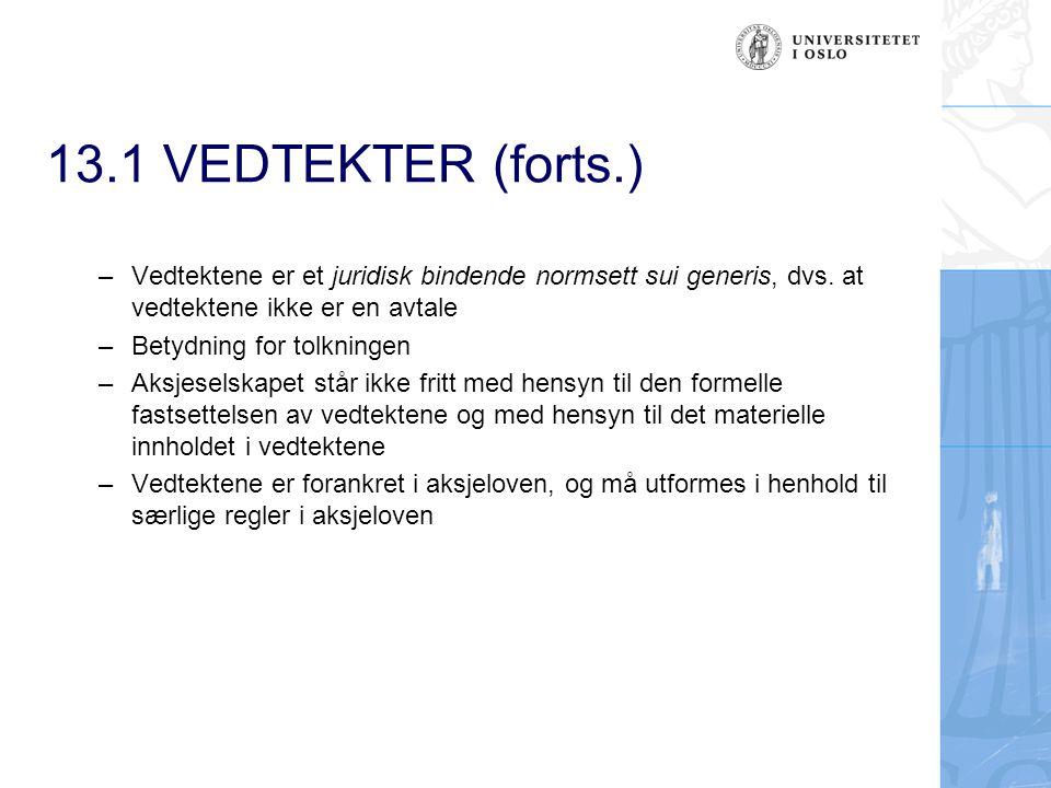 13.1 VEDTEKTER (forts.) Vedtektene er et juridisk bindende normsett sui generis, dvs. at vedtektene ikke er en avtale.
