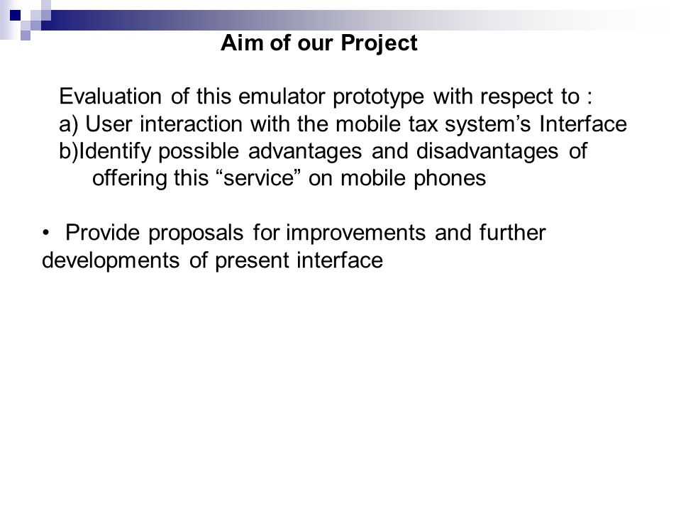 Aim of our Project Evaluation of this emulator prototype with respect to : a) User interaction with the mobile tax system's Interface.
