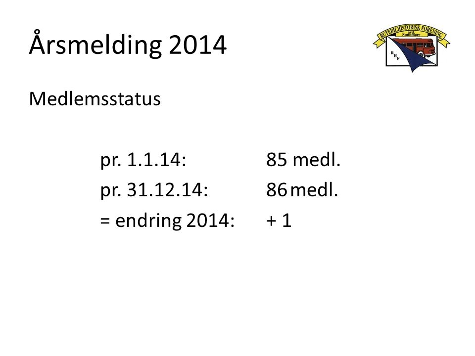 Årsmelding 2014 Medlemsstatus pr. 1.1.14: 85 medl. pr. 31.12.14: 86 medl. = endring 2014: + 1