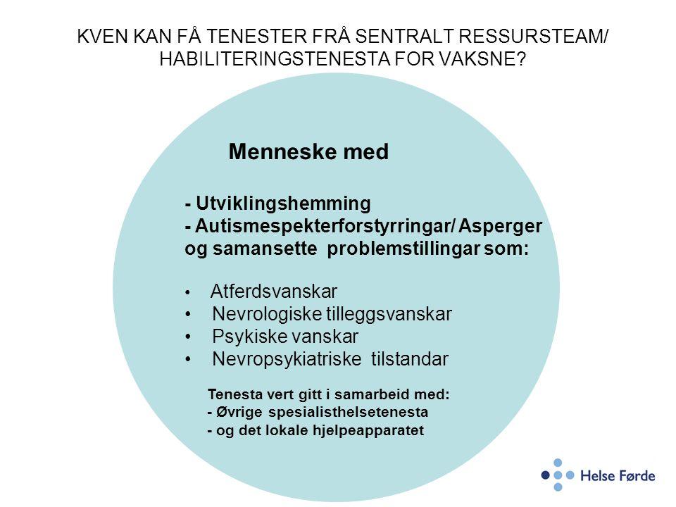 KVEN KAN FÅ TENESTER FRÅ SENTRALT RESSURSTEAM/ HABILITERINGSTENESTA FOR VAKSNE