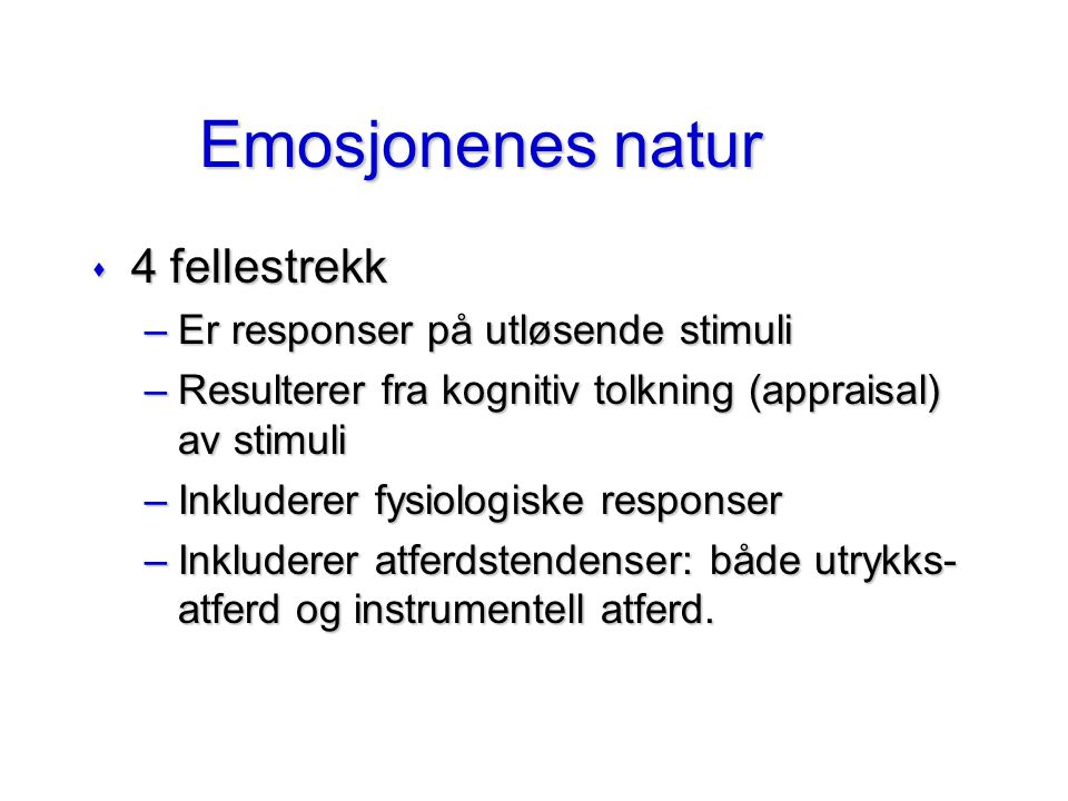 Emosjonenes natur 4 fellestrekk Er responser på utløsende stimuli