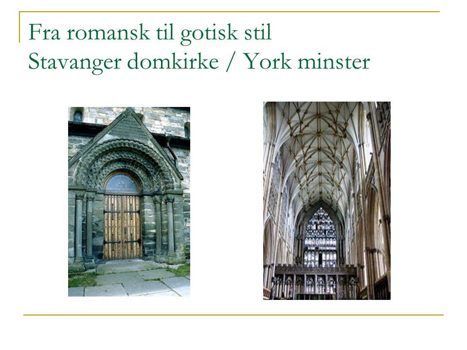 Fra romansk til gotisk stil Stavanger domkirke / York minster
