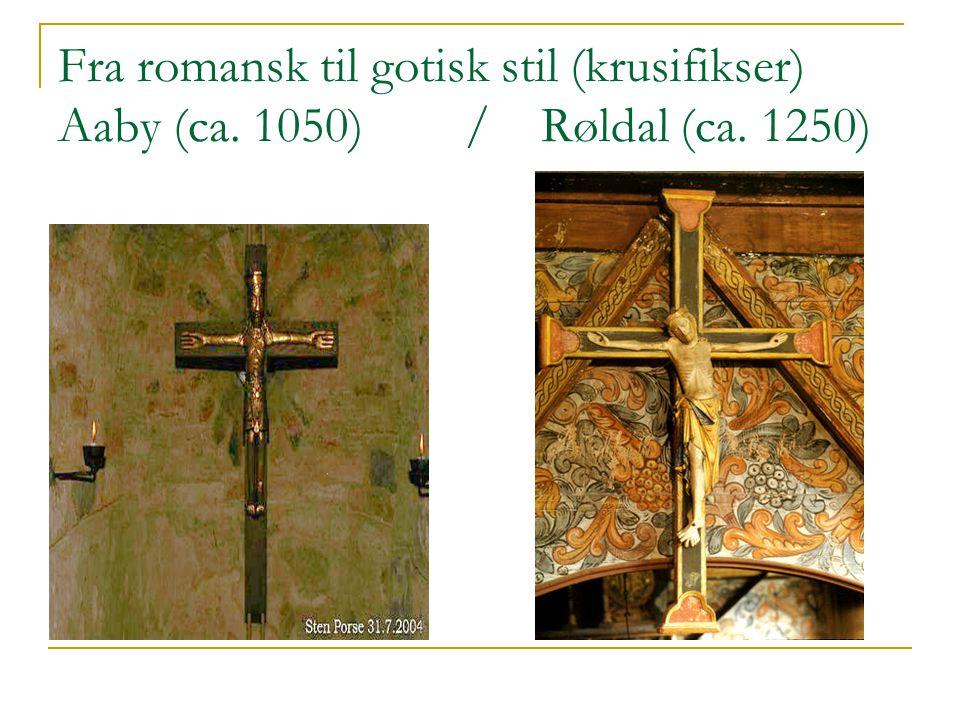 Fra romansk til gotisk stil (krusifikser) Aaby (ca. 1050) / Røldal (ca