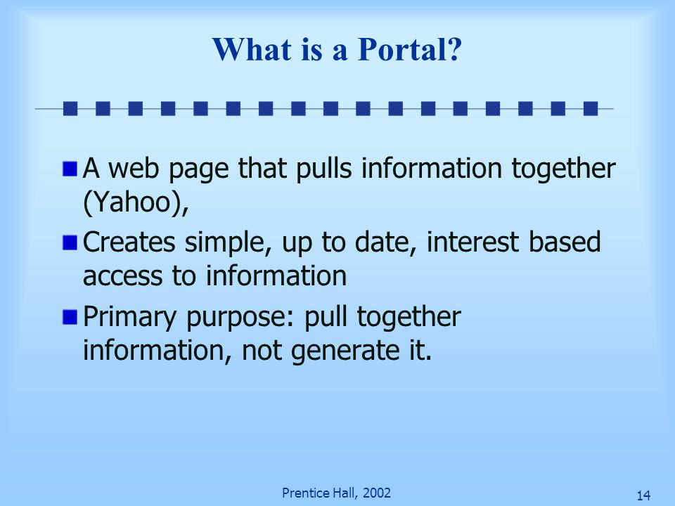 What is a Portal A web page that pulls information together (Yahoo),