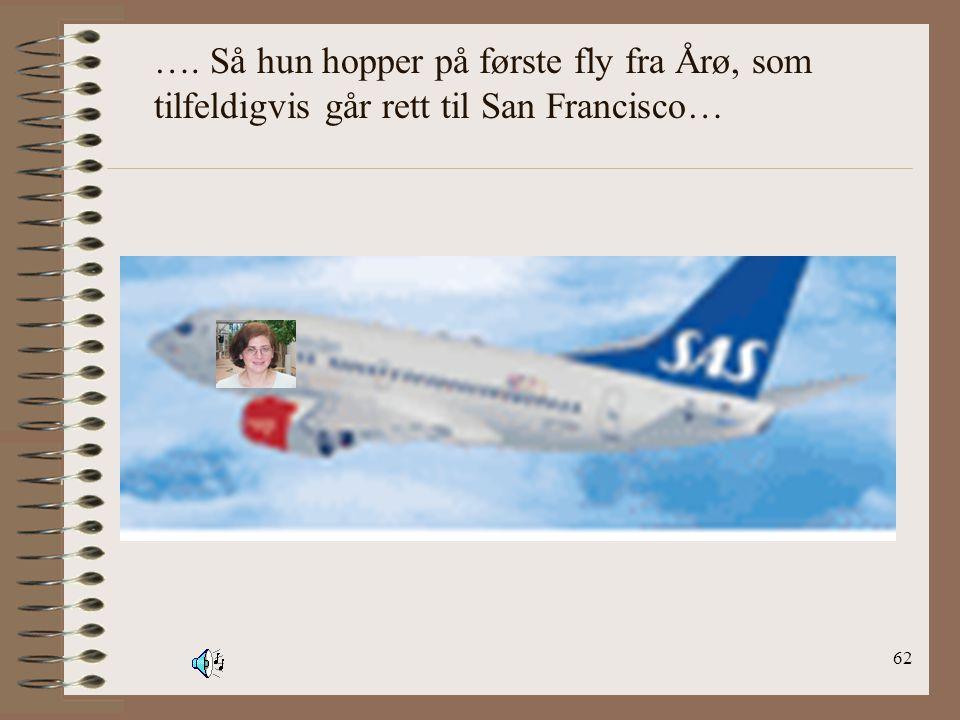 …. Så hun hopper på første fly fra Årø, som