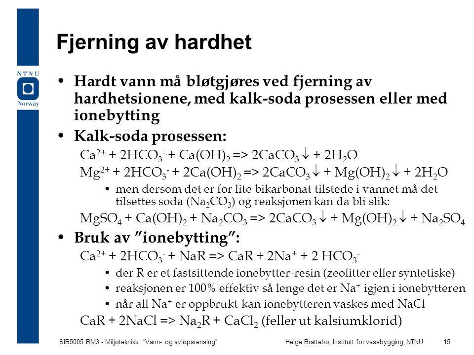 Fjerning av hardhet Hardt vann må bløtgjøres ved fjerning av hardhetsionene, med kalk-soda prosessen eller med ionebytting.
