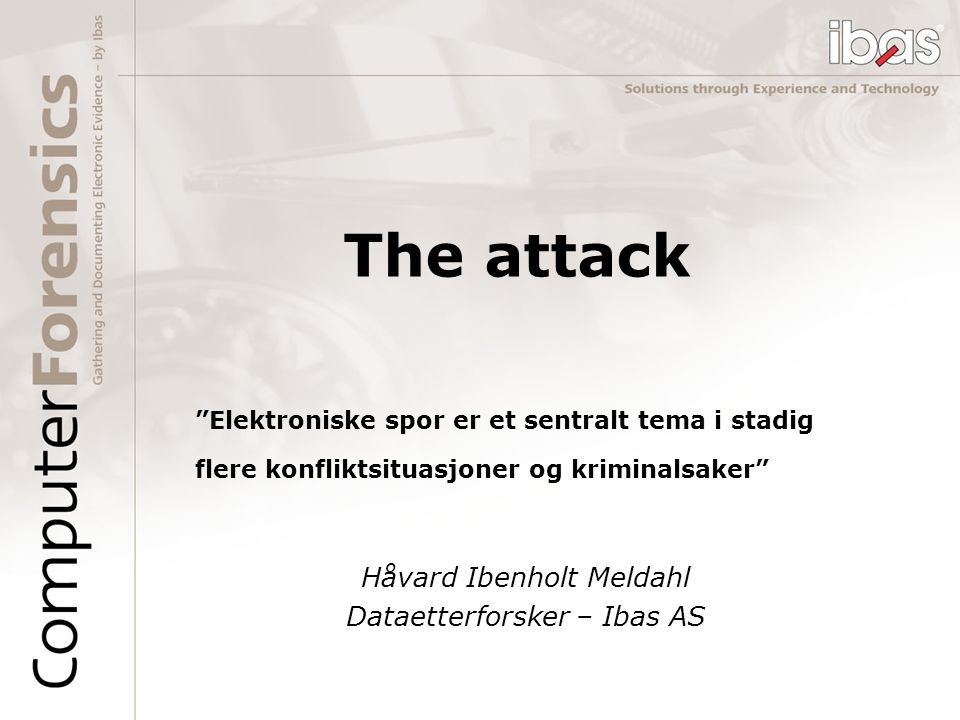 The attack Håvard Ibenholt Meldahl Dataetterforsker – Ibas AS