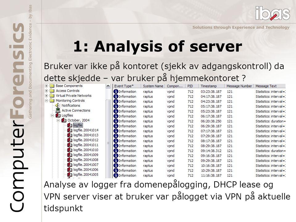 1: Analysis of server Bruker var ikke på kontoret (sjekk av adgangskontroll) da. dette skjedde – var bruker på hjemmekontoret