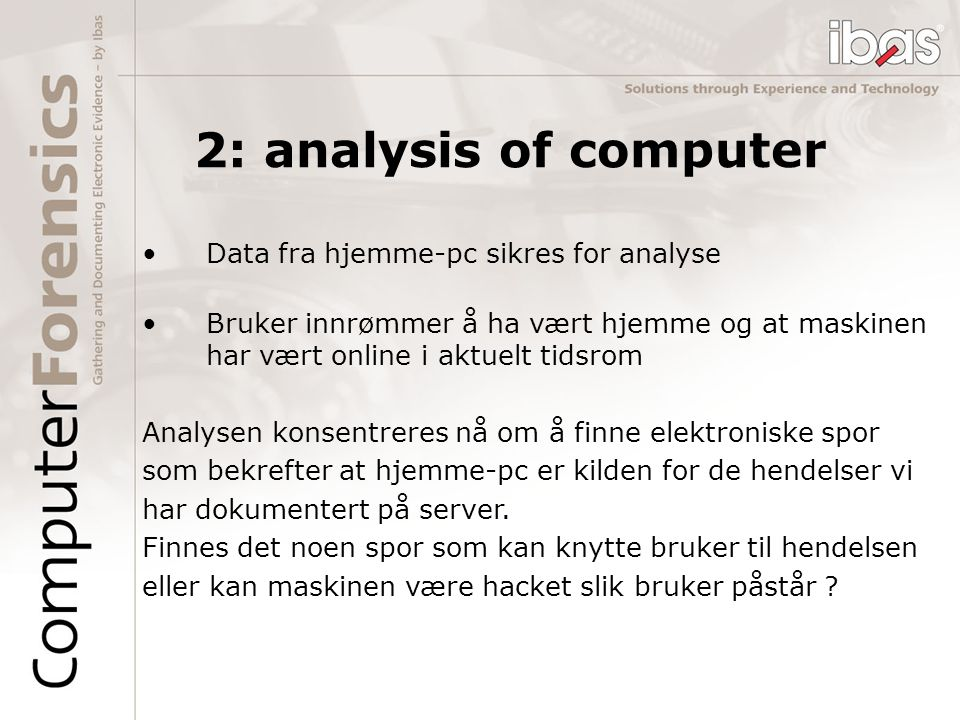 2: analysis of computer Data fra hjemme-pc sikres for analyse