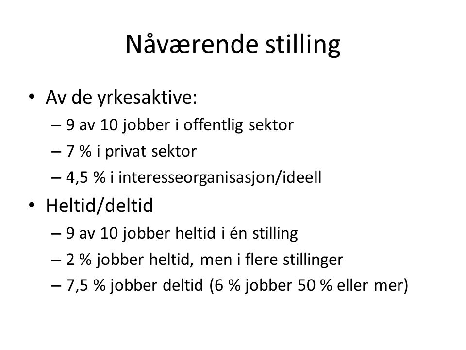 Nåværende stilling Av de yrkesaktive: Heltid/deltid