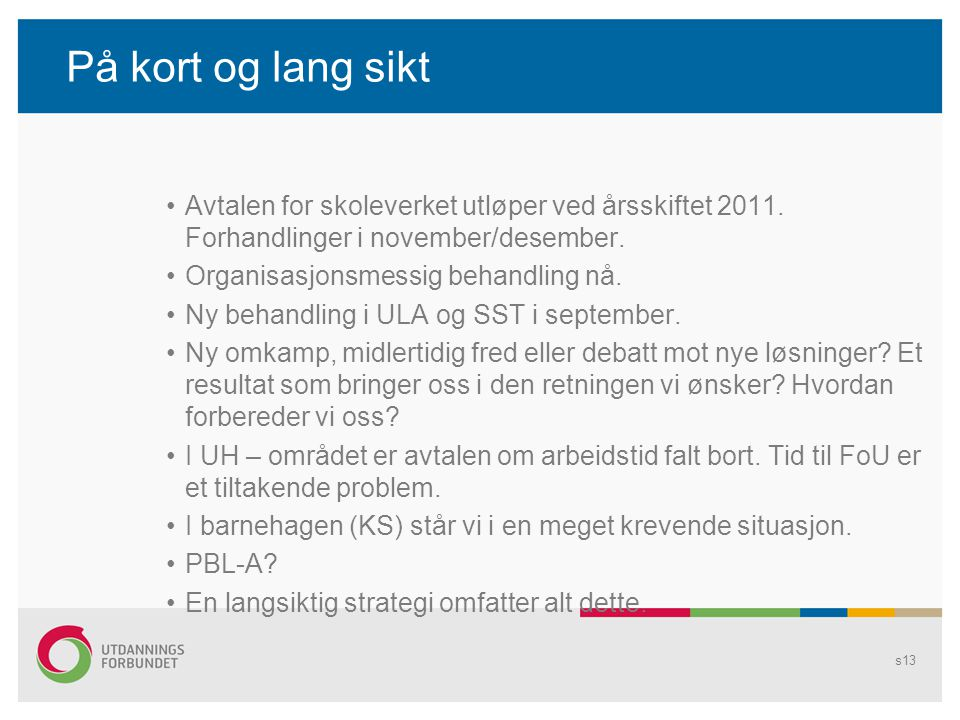 På kort og lang sikt Avtalen for skoleverket utløper ved årsskiftet 2011. Forhandlinger i november/desember.