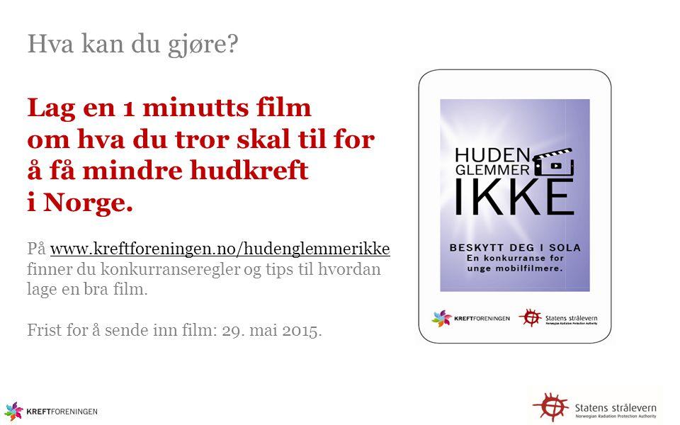 Hva kan du gjøre Lag en 1 minutts film om hva du tror skal til for å få mindre hudkreft i Norge. På www.kreftforeningen.no/hudenglemmerikke finner du konkurranseregler og tips til hvordan lage en bra film. Frist for å sende inn film: 29. mai 2015.