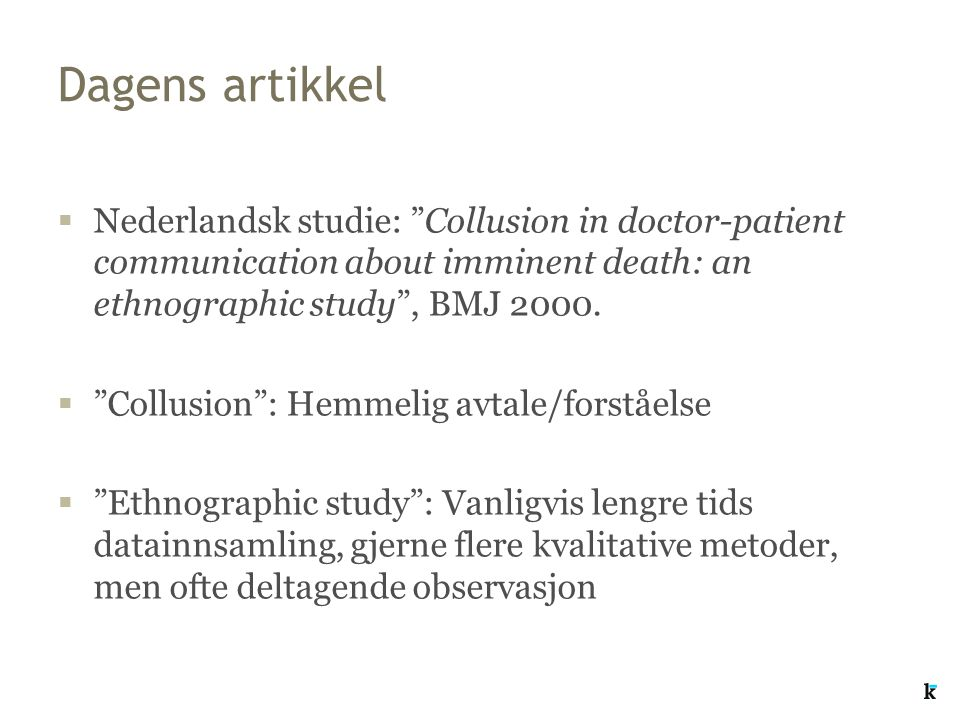 Dagens artikkel Nederlandsk studie: Collusion in doctor-patient communication about imminent death: an ethnographic study , BMJ 2000.